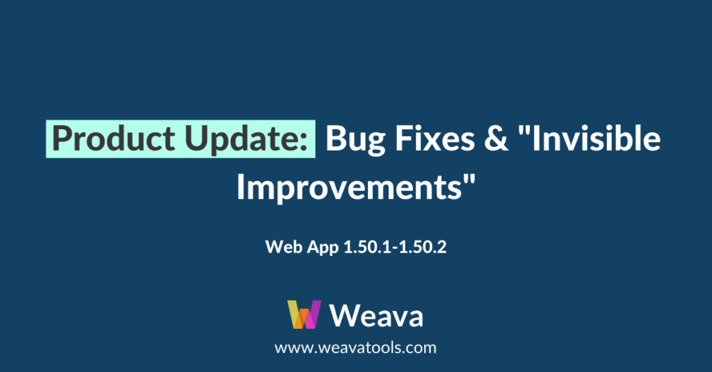 """Weava Product Update: Bug Fixes & """"Invisible Improvements"""""""