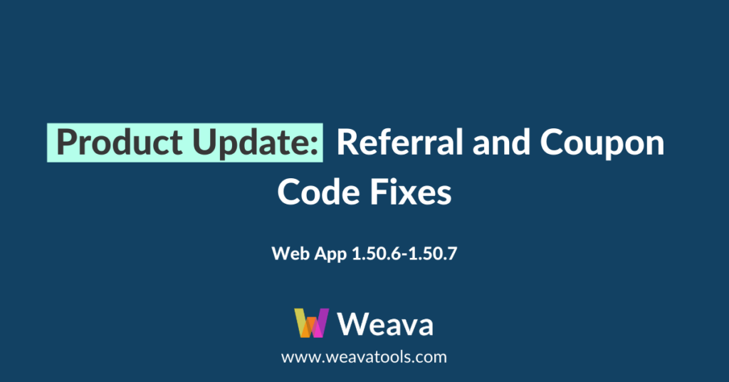 Weava Product Update: Referral and Coupon Code Fixes
