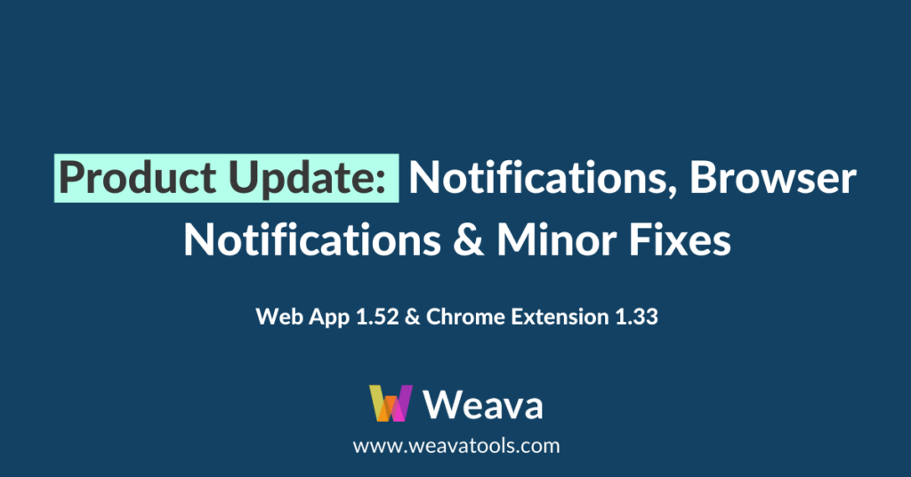 Weava Product Update: Notifications, Browser Notification & Minor Fixes