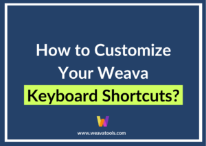 How to Customize Your Weava Keyboard Shortcuts